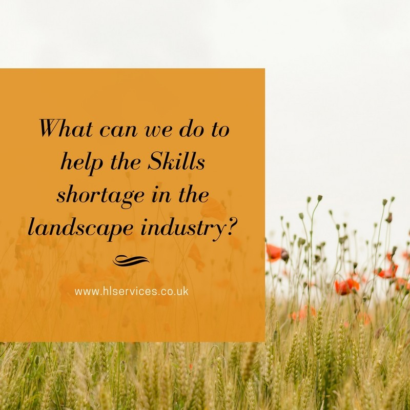What can we do to help the Skills shortage in the landscape industry?