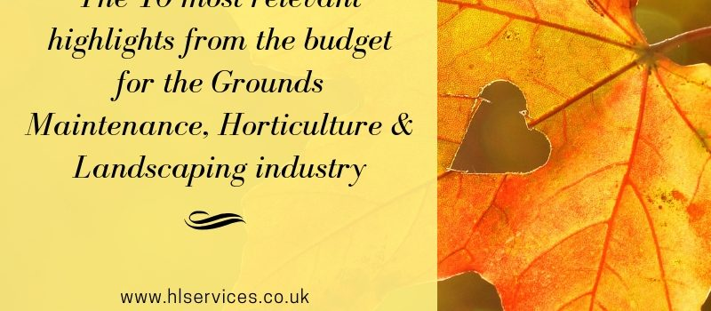 the 10 most relevant lighlights from te budget for the grounds maintenance, horticulture & landscaping industry banner