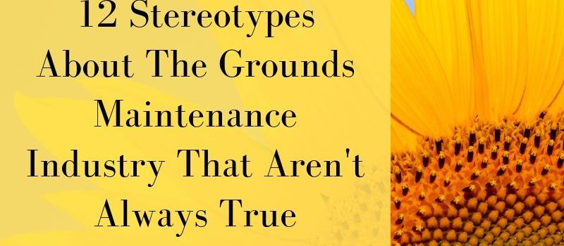 12 stereotypes about the grounds maintenance industry that aren't always true baner